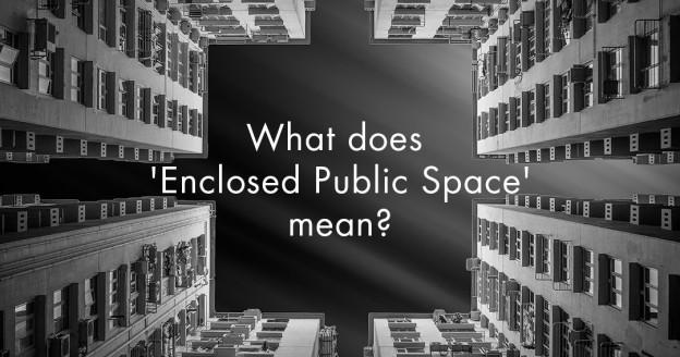 What does 'Enclosed Public Spaces' Mean?